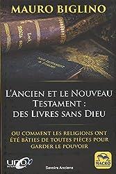 l'Ancien et le Nouveau Testament: des Livres sans Dieu: Ou comment les religions ont été bâties de toutes pièces pour garder le pouvoir