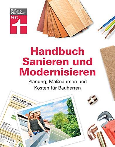 Handbuch für Bauherren: Praxiswissen rund ums Sanieren und Modernisieren - Planung, Maßnahmen und Kosten -