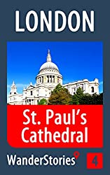 St. Paul's Cathedral in London - a travel guide and tour as with the best local guide (London Travel Stories Book 4)