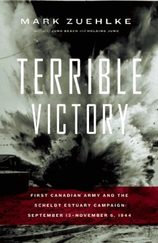 Terrible Victory: First Canadian Army and the Scheldt Estuary Campaign: September 13 - November 6, 1944 by Mark Zuehlke (2009-04-01)