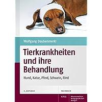 Tierkrankheiten und ihre Behandlung: Hund, Katze, Pferd, Schwein, Rind