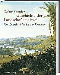 Geschichte der Landschaftsmalerei.: Vom Spätmittelalter bis zur Romantik.