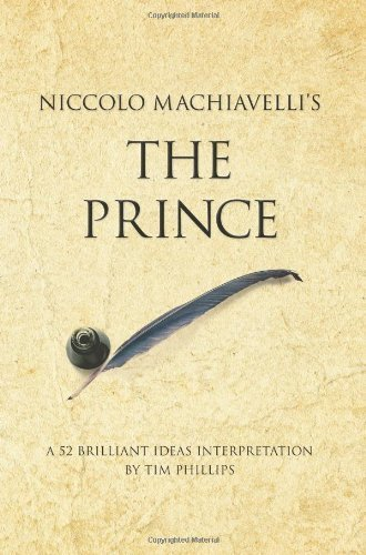 Niccolo Machiavelli's The Prince: A 52 brilliant ideas interpretation (Infinite Success Series) by Tim Phillips (2008-11-30)