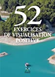 Telecharger Livres 52 exercices de visualisation positive (PDF,EPUB,MOBI) gratuits en Francaise