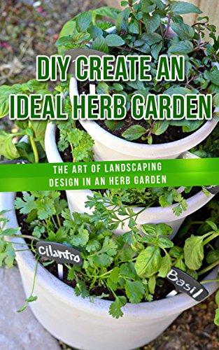 DIY Create an Ideal Herb Garden: The Art of Landscaping Design in an Herb Garden (English Edition) por Selina  Young