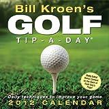 Bill Kroen's Golf Tip-A-Day: 2012 Day-to-Day Calendar by Bill Kroen (2011-07-15)