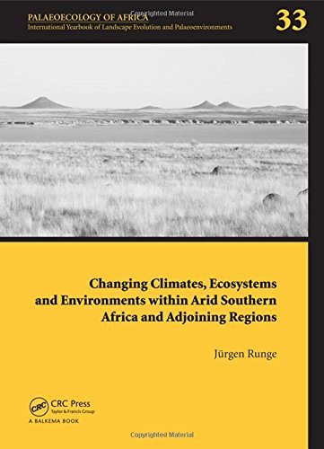 Changing Climates, Ecosystems and Environments within Arid Southern Africa and Adjoining Regions: Palaeoecology of Africa 33