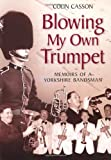 Blowing my Own Trumpet: Memoirs of a Yorkshire Bandsman