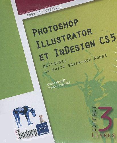 Photoshop, Illustrator et InDesign CS5 - Coffret de 3 livres : Maîtrisez la suite graphique Adobe par Didier Mazier Yannick Celmat
