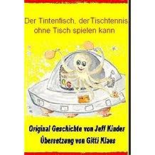 Der Tintenfisch, der Tischtennis ohne Tisch spielen kann (English Edition)