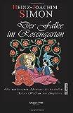 Der Falke im Rosengarten: Die wundersamen Abenteuer des hochedlen Ritters Wolfram von Angleterre