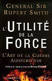 L'Utilité de la Force - L'Art de la Guerre Aujourd'hui