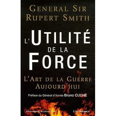 L'Utilité de la Force : L'Art de la Guerre Aujourd'hui