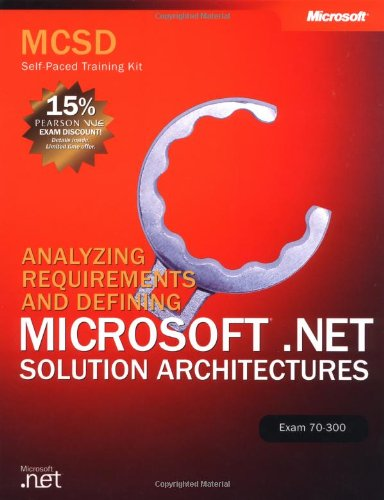 MCSD Self-Paced Training Kit: Analyzing Requirements and Defining Microsoft® .NET Solution Architectures, Exam 70-300 (Certification) por Microsoft Corporation