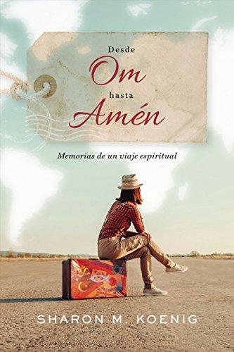 Desde Om hasta Amén: Memorias de un viaje espiritual eBook: Sharon ...