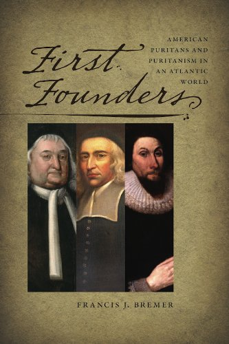First Founders: American Puritans and Puritanism in an Atlantic World (New England in the World) por Francis J. Bremer