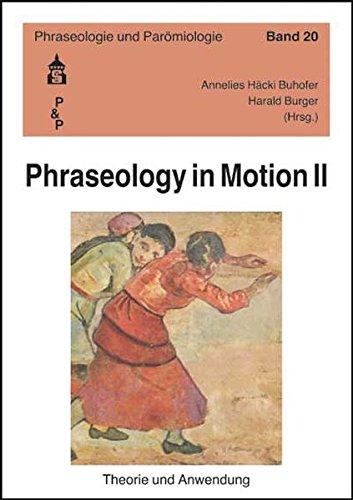 Phraseology in Motion II: Theorie und Anwendung. Akten der Internationalen Tagung zur Phraseologie (Basel, 2004) (Phraseologie und Parömiologie)