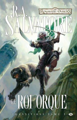 Transitions, Tome 1: Le Roi orque par R.A. Salvatore
