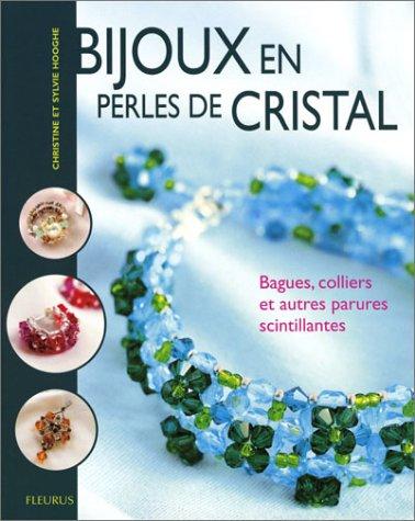 Bijoux en perles de cristal : Bagues, colliers et autres parures scintillantes par Christine Hooghe