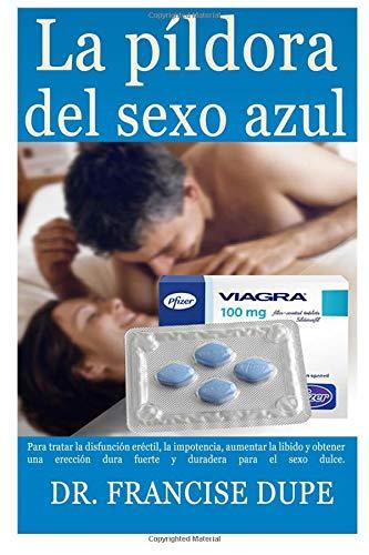 La píldora del sexo azul: Para tratar la disfunción eréctil, la impotencia, aumentar la libido y obtener una erección dura fuerte y duradera para el sexo dulce.