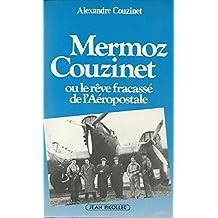 Mermoz-Couzinet, ou, Le rêve fracassé de l'Aéropostale