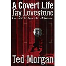 A Covert Life: Jay Lovestone: Communist, Anti-Communist and Spymaster