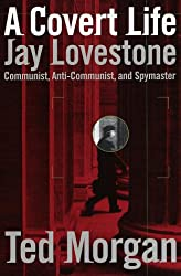 A Covert Life: Jay Lovestone: Communist, Anti-Communist and Spymaster