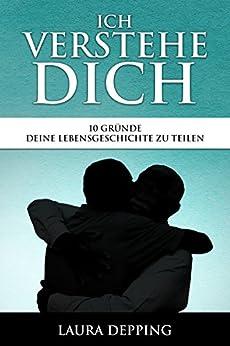 Ich verstehe dich: 10 Gründe deine Lebensgeschichte zu teilen (German Edition) by [Depping, Laura, Schüßler, Marina]