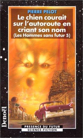 Les hommes sans futur, Tome 5 : Le chien courait sur l'autoroute en criant son nom