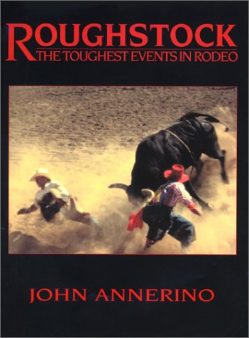 Roughstock: The Toughest Events in Rodeo por John Annerino