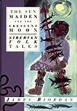 The Sun Maiden and the Crescent Moon: Siberian Folk Tales (International Folk Tales)