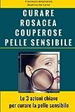 Curare Rosacea Couperose e Pelle Sensibile: Le 3 azioni chiave per curare la pelle sensibile: Volume 2