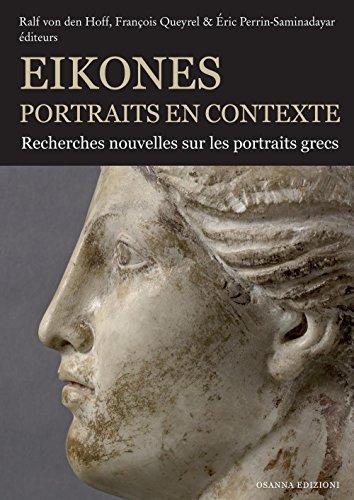Eikones. Portraits en contexte. Recherches nouvelles sur les portrais grecs. Ediz. illustrata