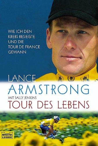 Bastei Lübbe Tour des Lebens. Wie ich den Krebs besiegte und die Tour de France gewann