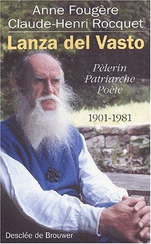 Lanza del Vasto : Pèlerin, patriarche, poète, 1901-1981 par Claude-Henri Rocquet, Anne Fougère
