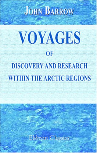 Voyages of Discovery and Research within the Arctic Regions
