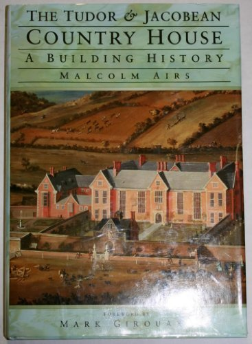 The Tudor and Jacobean Country House: A Building History by Malcolm Airs (1998-01-01)