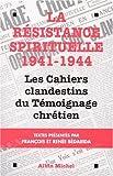 La résistance spirituelle 1941-1944 - Les cahiers clandestins du Témoignage chrétien