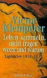 Leben sammeln, nicht fragen wozu und warum: Tagebücher 1918-1932 - Victor Klemperer