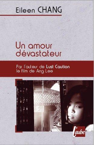 Un amour dévastateur par Eileen Chang