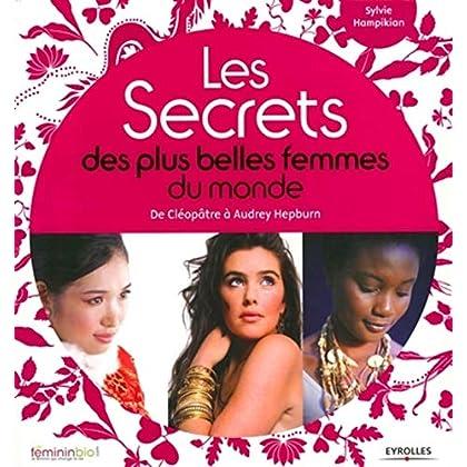 Les secrets des plus belles femmes du monde: De Cléopâtre à Audrey Hepburn