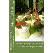 Mindful Eating: Mindful Eating Exercises with Delicious Raw Vegan Recipes: Volume 3 (Alchemy of Love Mindfulness Training)