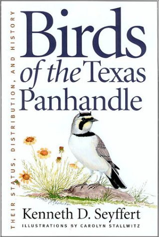 Birds of the Texas Panhandle: Their Status, Distribution, and History (W. L. Moody, Jr., Natural History (Hardcover))