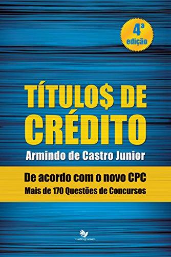 Títulos de Crédito: De acordo com o novo CPC mais de 170 questões de concursos (Portuguese Edition) por Armindo  de Castro Júnior