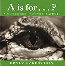 A Is for . . . ?: A Photographer's Alphabet of Animals by Henry Horenstein (1999-09-20)