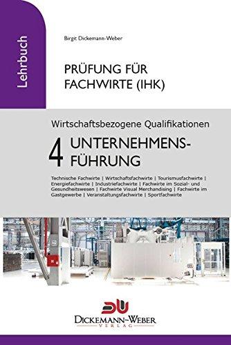 Prüfung Fachwirt (IHK) ‐ Lehrbuch Wirtschaftsbezogene Qualifikationen 4: Unternehmensführung
