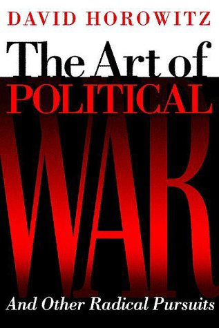The Art of Political War: And Other Radical Pursuits por David Horowitz