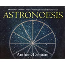 Astronoesis (Star Wisdom): Philosophy's Empirical Context, Astrology's Transcendental Ground