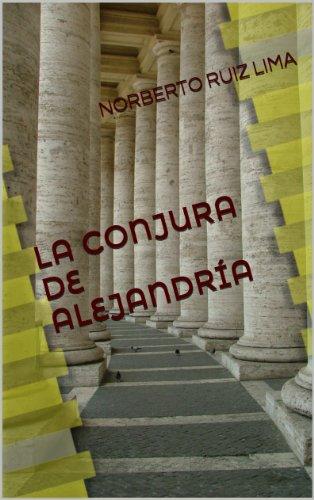LA CONJURA DE ALEJANDRÍA por NORBERTO RUIZ LIMA