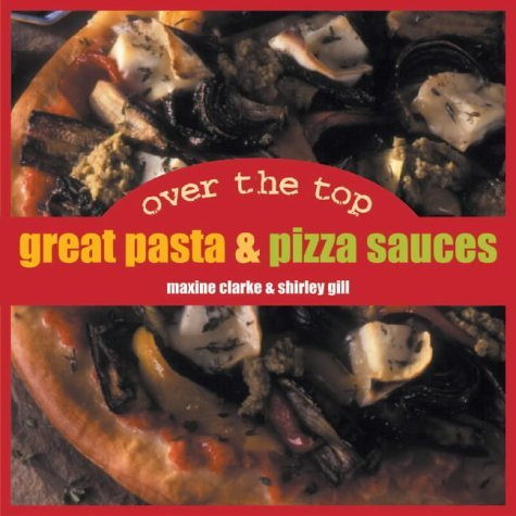 Over the Top: Great Pizza & Pasta Sauces by Maxine Clarke (31-Jul-2002) Paperback